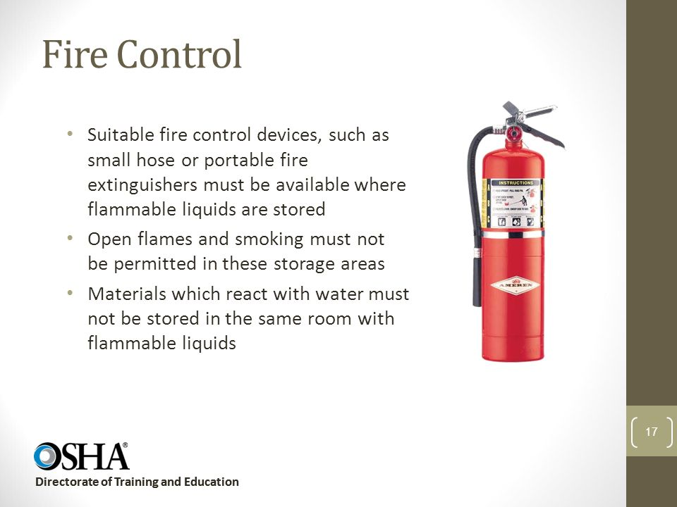 Fire Control Suitable fire control devices, such as small hose or portable fire extinguishers must be available where flammable liquids are stored.
