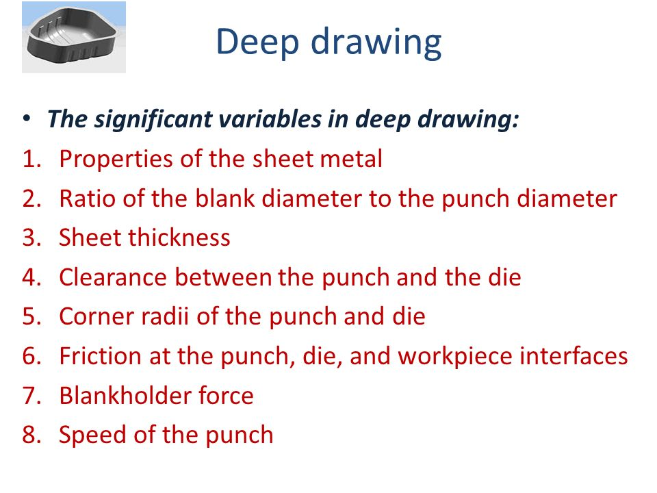 Deep drawing The significant variables in deep drawing: