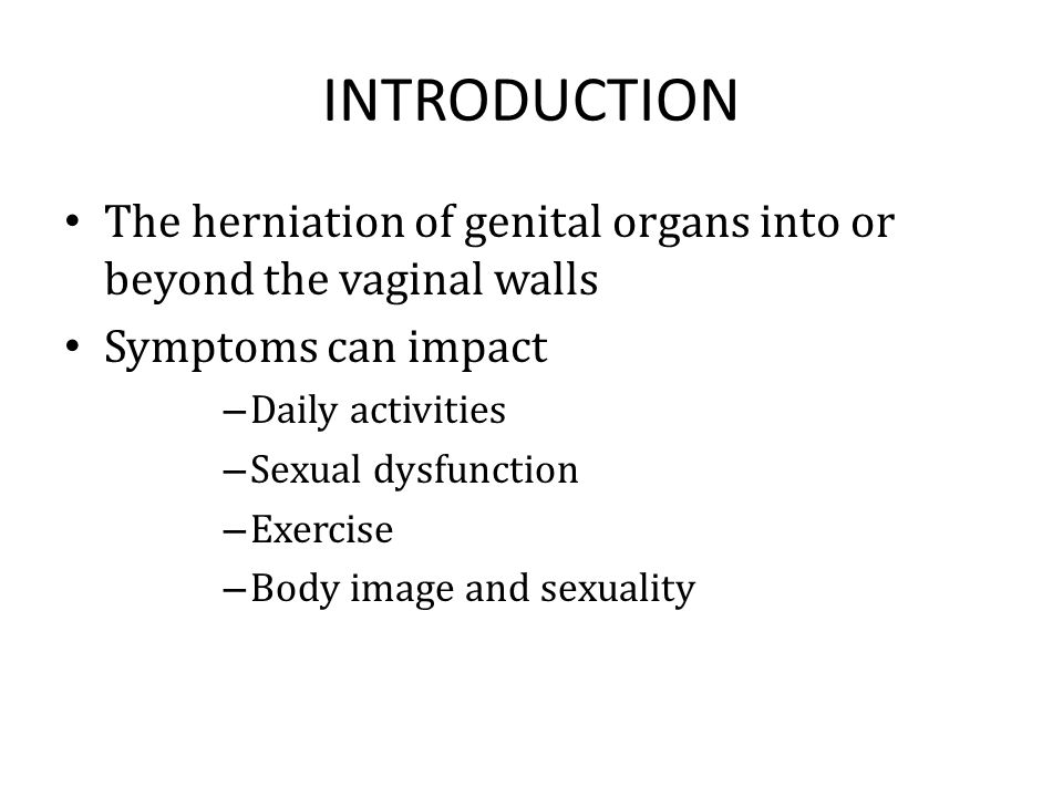 INTRODUCTION The herniation of genital organs into or beyond the vaginal walls. Symptoms can impact.