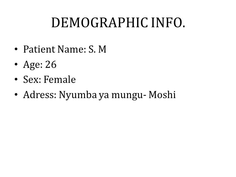 DEMOGRAPHIC INFO. Patient Name: S. M Age: 26 Sex: Female