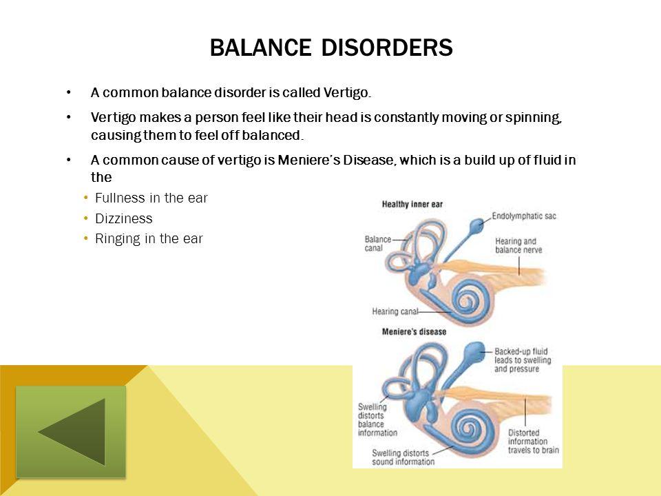 Balance Disorders A common balance disorder is called Vertigo.