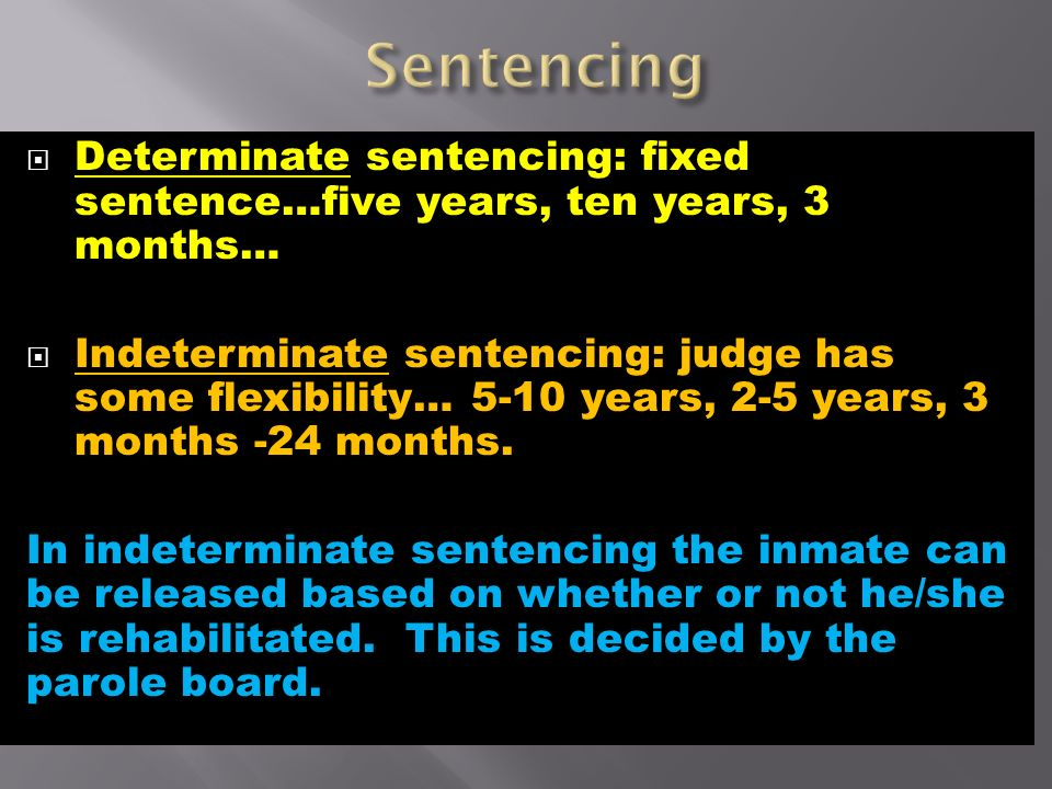 determinate vs indeterminate sentencing Journal of criminal law and criminology volume 16|issue 1 article 4 1925 historical sketch of the indeterminate sentence and parole system edward lindsey.