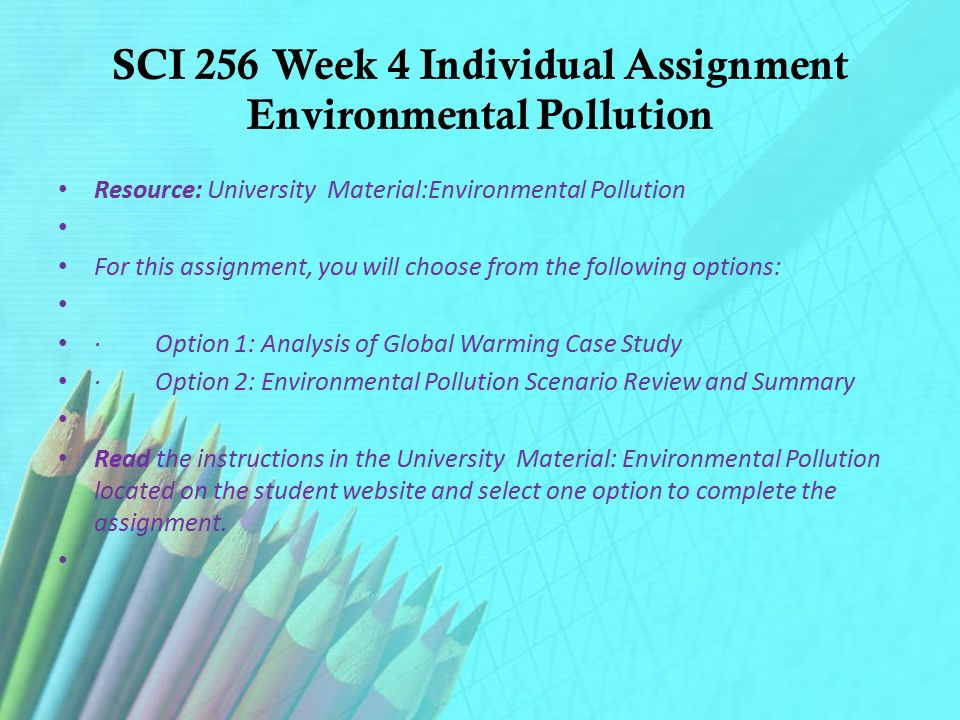 sci 256 week 4 environmental pollution scenario Snaptutorial is a online tutorial store we provides sci 256 week 4 individual assignment environmental pollution.