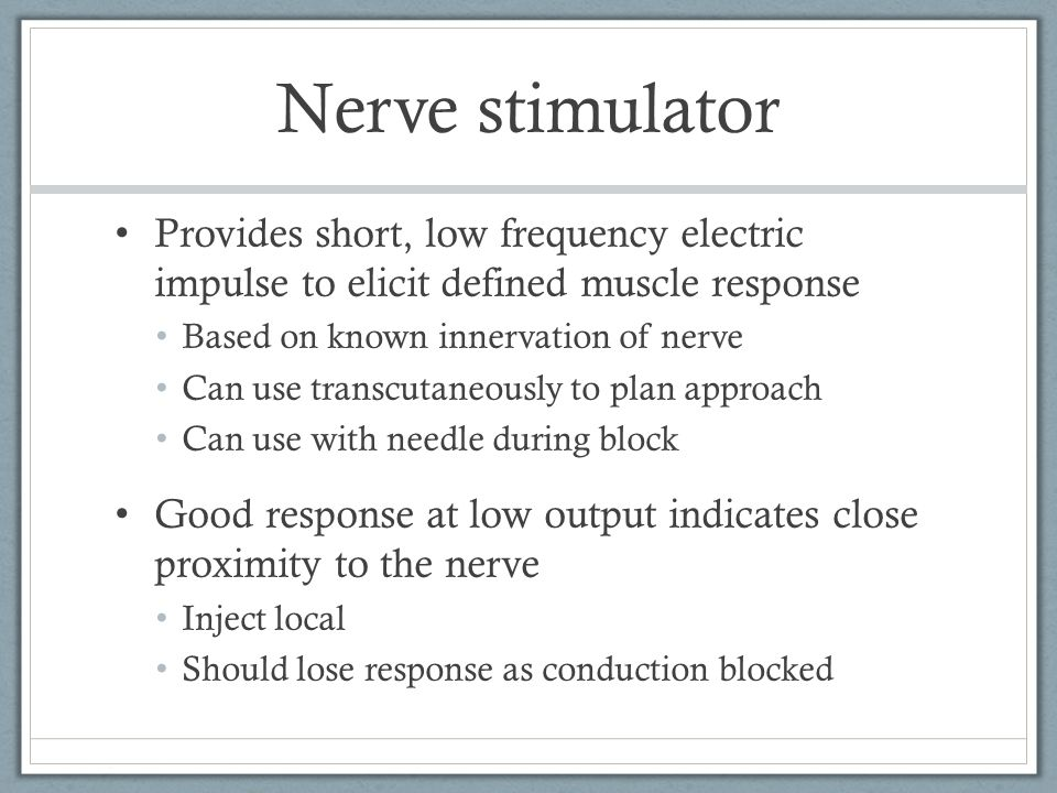 Nerve stimulator Provides short, low frequency electric impulse to elicit defined muscle response.