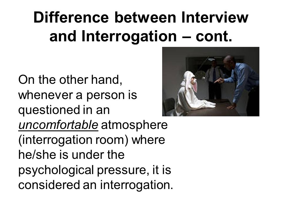similarities and differences between interviewing and interrogation Print learning from history: what is successful interrogation 29 after their battlefield interview similarities and differences between the two interrogators.