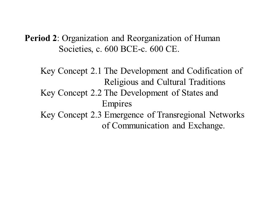 period 2 organization and reorganization of human societies 600 bce 600 ce 600 bce period 2 - organization and reorganization of human societies c 600 bce to c 600 ce key terms unit 1 paleolithic period.