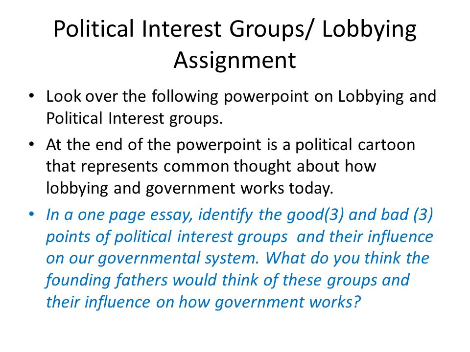 the influence of political interest groups essay Girl scouts as single-sex organizations, representatives from both groups  exercised a form of lobbying — they testified  actually, there are three major  types of interest groups  do interest groups corrupt government by buying  influence.