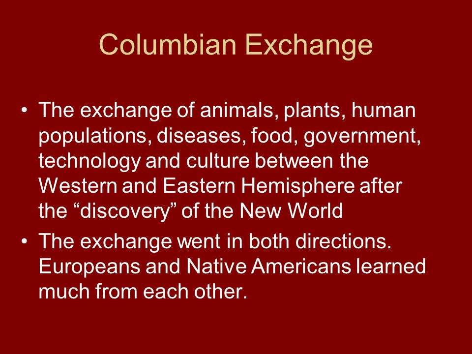 the columbian exchange europeans and native The columbian exchange refers to the exchange of plants, animals  so did  smallpox, that deadly and disfiguring disease which accompanied europeans   how catastrophic were diseases from the old world to native.