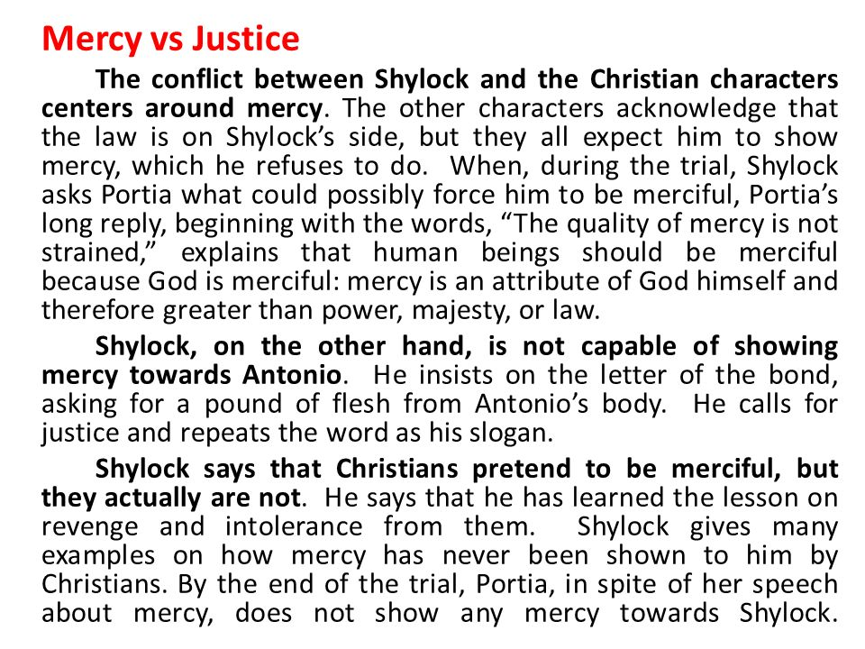 merchant of venice justice vs mercy Idea of justice as expressed in the merchant of venice and measure  measure  for measure have incorporated the mercy is 'justice theme.
