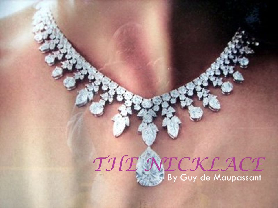 the necklace by guy de maupassant ppt  1 the necklace by guy de maupassant