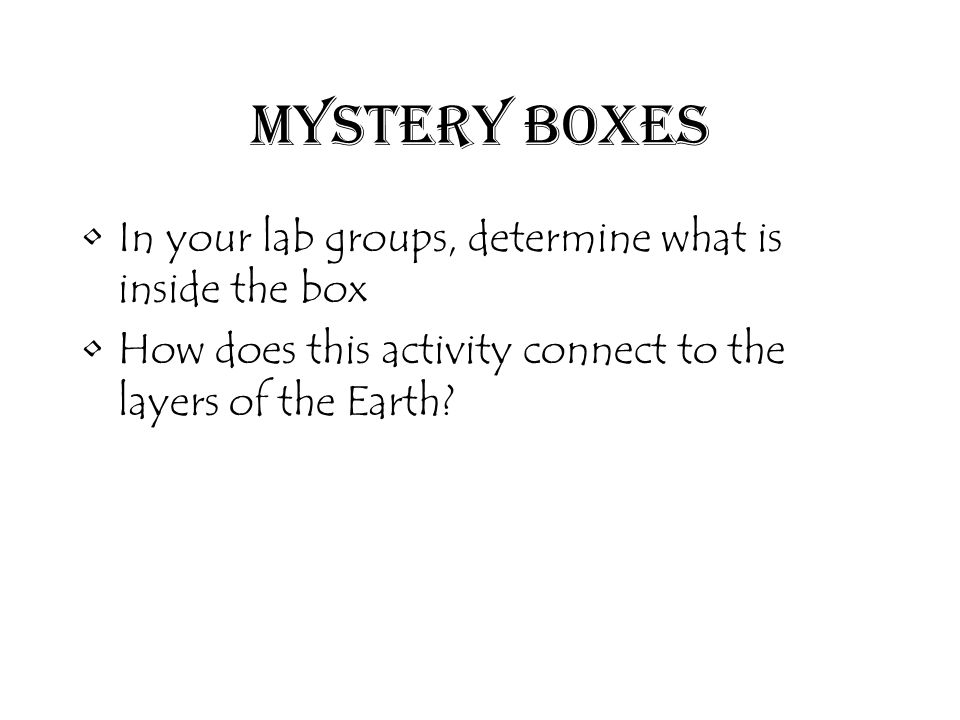 Mystery Boxes In your lab groups, determine what is inside the box