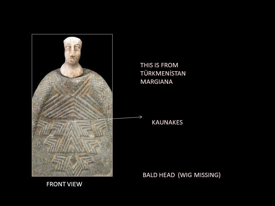 THIS IS FROM TÜRKMENİSTAN MARGIANA KAUNAKES BALD HEAD (WIG MISSING) FRONT VIEW