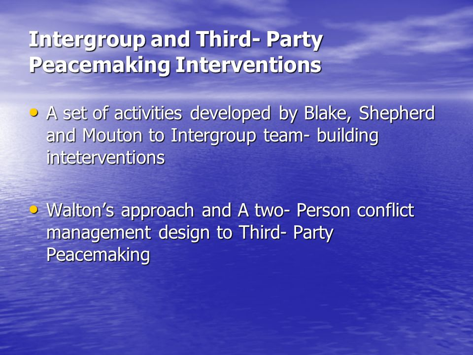 intergroup and third party peacemaking interventions Peacemaking: diplomacy, negotiation, mediation and module 4 focuses on various types of peacemaking interventions in conflict situations appreciate the requirements and challenges of mediation and associated forms of third party interventions.
