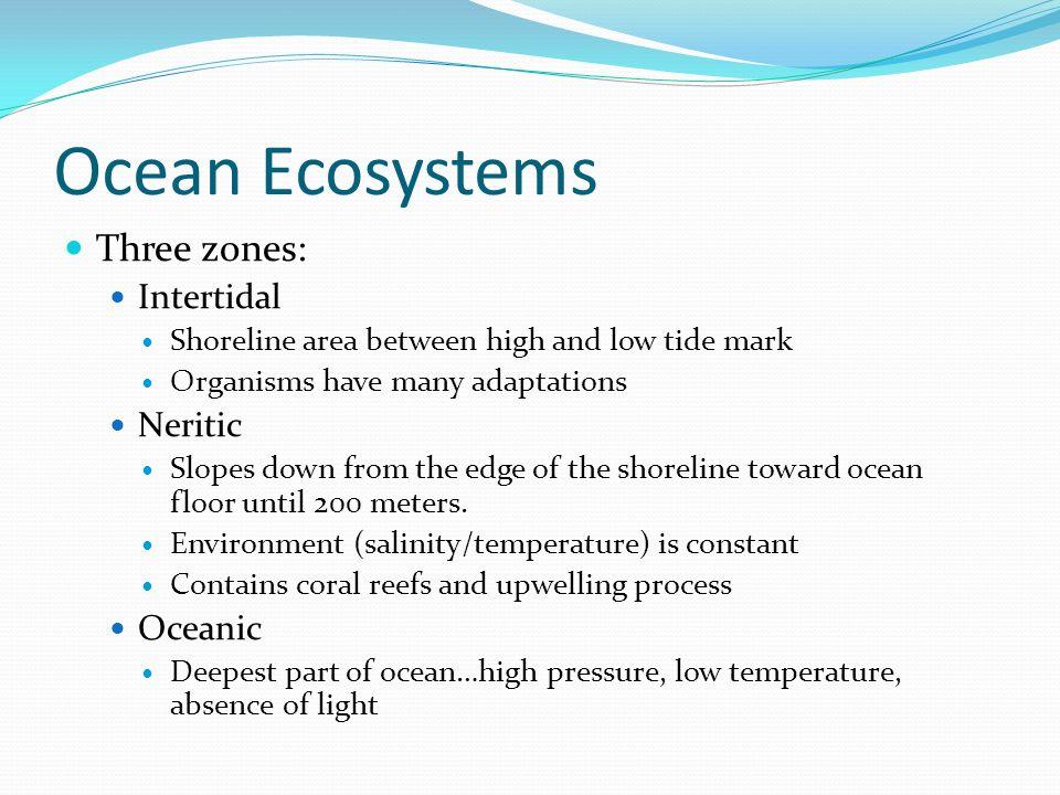 Ocean Ecosystems Three zones: Intertidal Neritic Oceanic