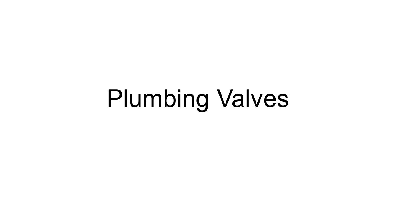 Plumbing valves ppt video online download 1 plumbing valves buycottarizona Images