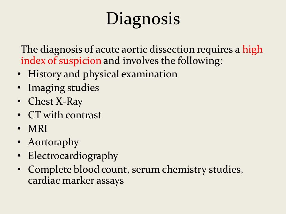 Diagnosis The diagnosis of acute aortic dissection requires a high index of suspicion and involves the following: