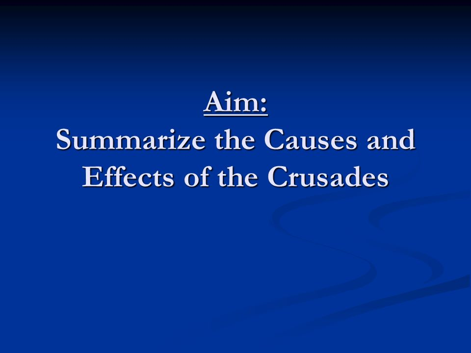 Aim: Summarize the Causes and Effects of the Crusades