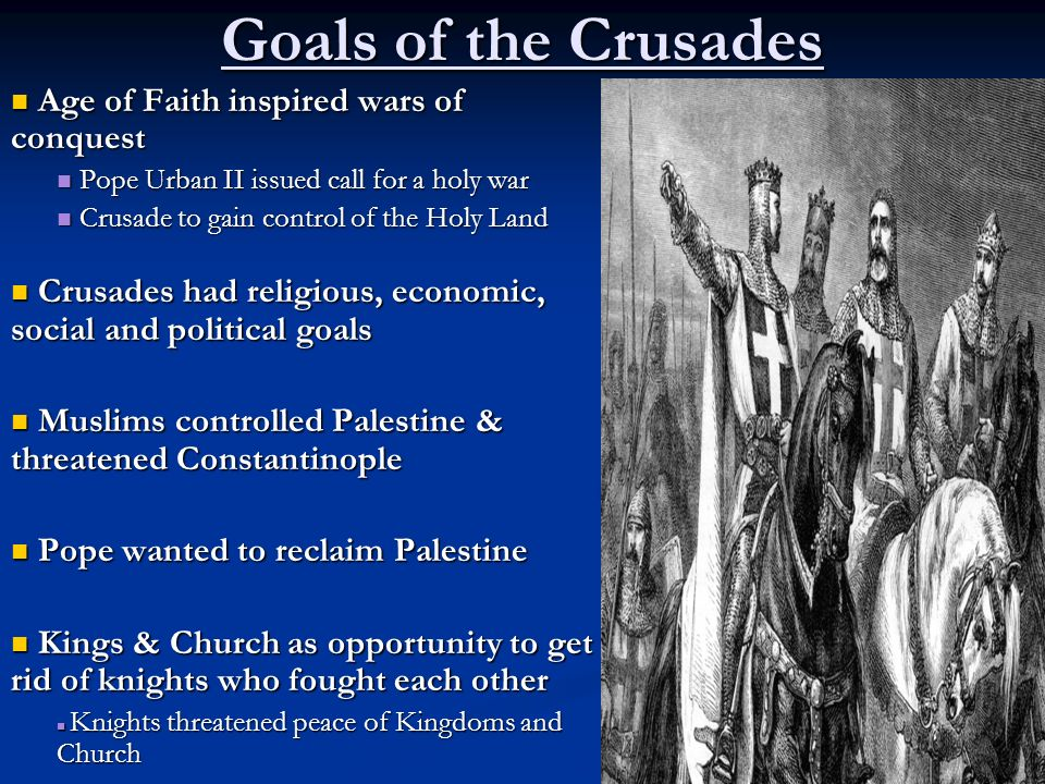 Goals of the Crusades Age of Faith inspired wars of conquest