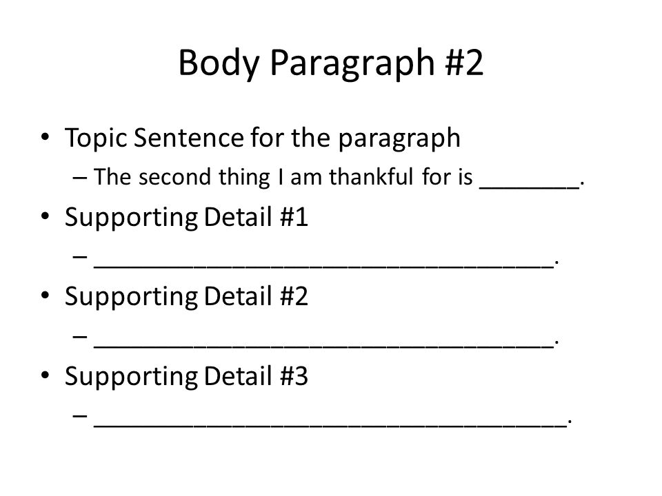 Body Paragraph #2 Topic Sentence for the paragraph