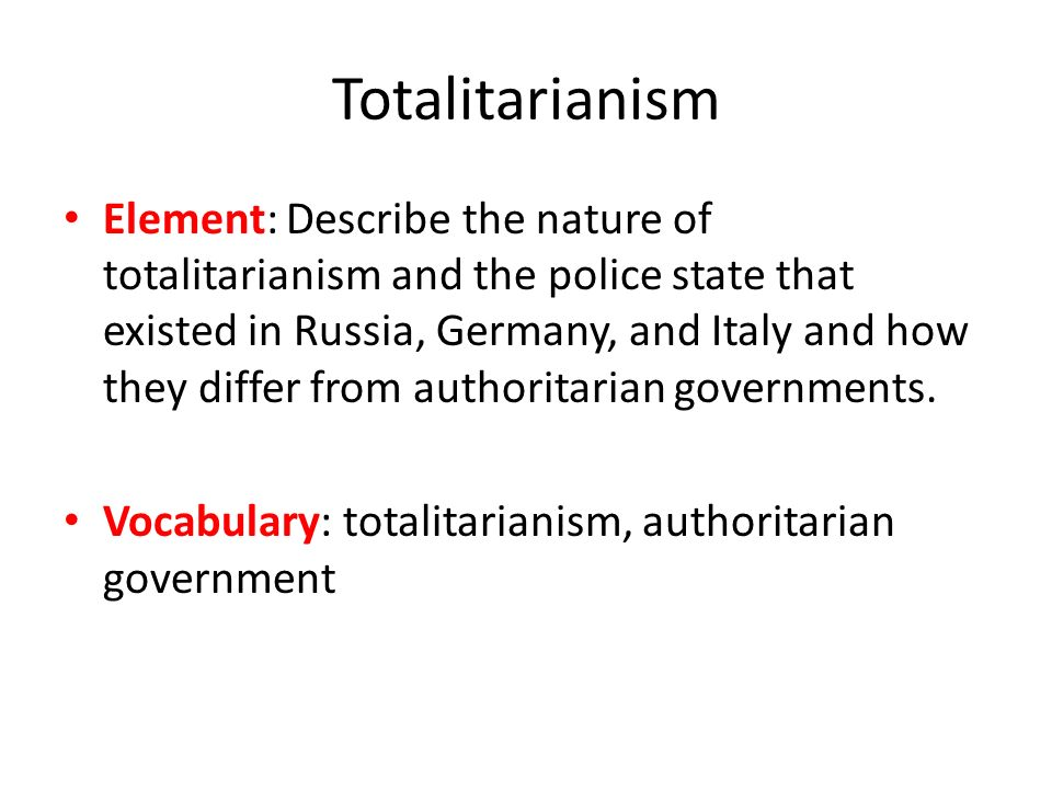 Totalitarianism Element: Describe the nature of totalitarianism ...