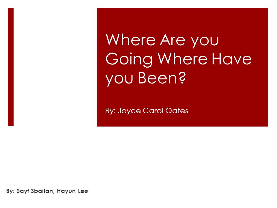 a review of james oates story where are you going where have you been Critical sumary ii: slimp, stephen oates's 'where are you going, where have you been' the explicator 573 (spring 1999): 179-181rpt in short story criticismed joseph palmisan.