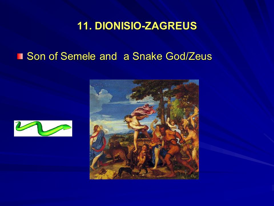11. DIONISIO-ZAGREUS Son of Semele and a Snake God/Zeus