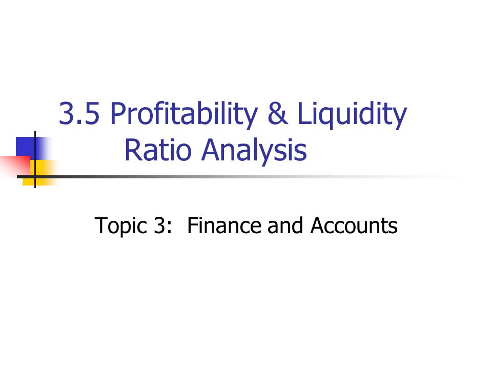 analysis of profitability liquidity and performance Effects of liquidity on the performance of the firm can lead to false conclusion   one of the theories of profitability is postulated by clark with an analysis of an.