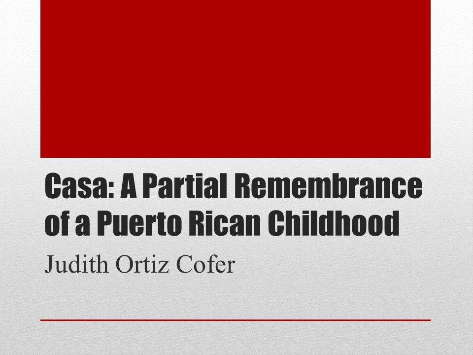 a partial remembrance of a puerto rican childhood thesis This thesis will analyze through the works of latina literary  remembrance of a puerto rican childhood  a partial remembrance of a puerto rican childhood.