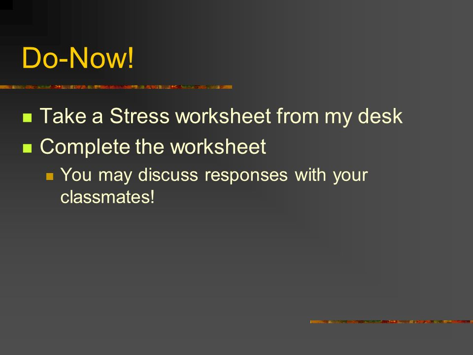 Do-Now! Take a Stress worksheet from my desk Complete the worksheet ...