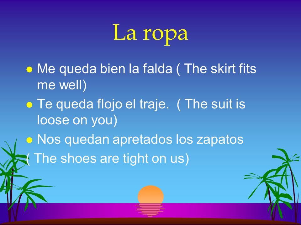 La ropa Me queda bien la falda ( The skirt fits me well)