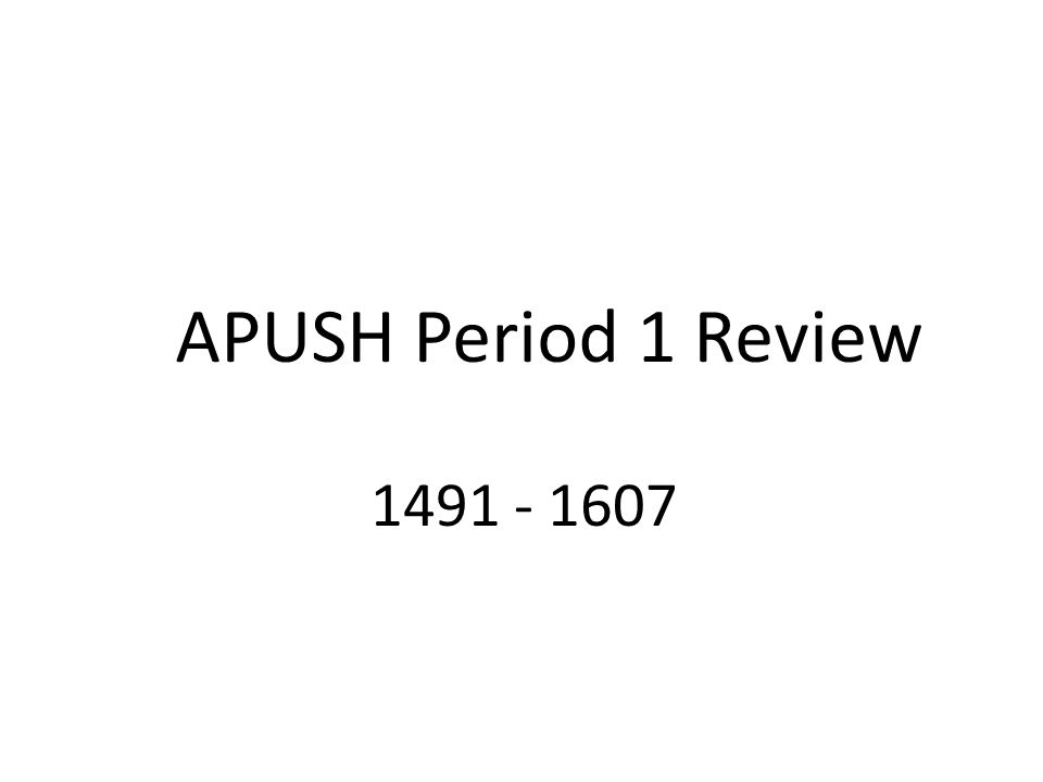 APUSH Period 1 Review 1491 - 1607