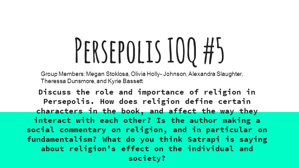 Persepolis Ioq 5 Group Members Megan Stoklosa Olivia Holly Johnson Alexandra Slaughter Theressa Dunsmore And Kyrie Bassett Discuss The Role And Ppt Video Online Download