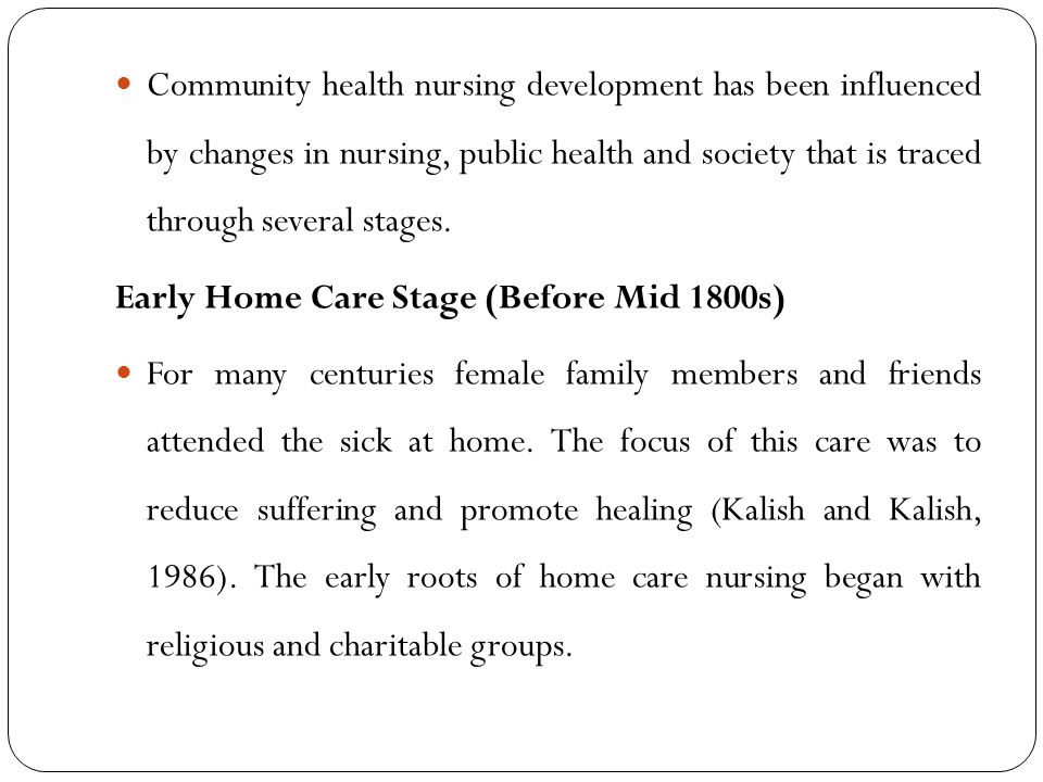 Community health nursing development has been influenced by changes in nursing, public health and society that is traced through several stages.
