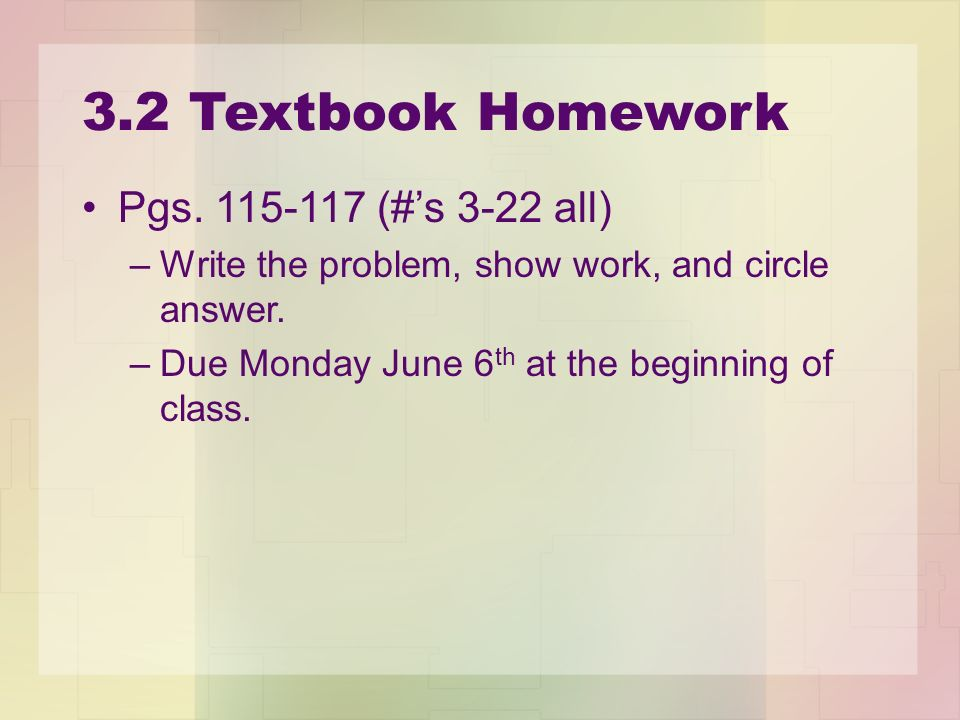 3.2 Textbook Homework Pgs. 115-117 (#'s 3-22 all)