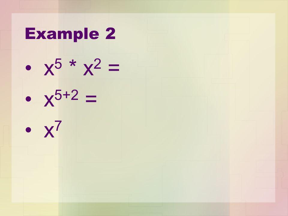 Example 2 x5 * x2 = x5+2 = x7