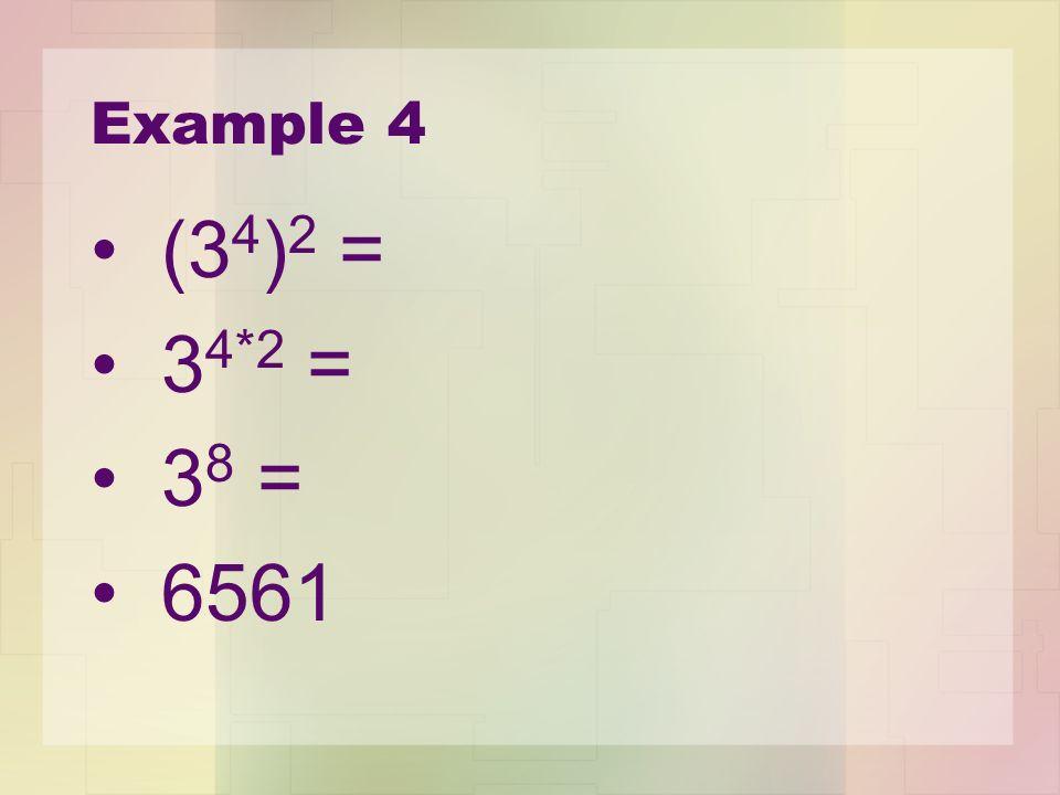 Example 4 (34)2 = 34*2 = 38 = 6561