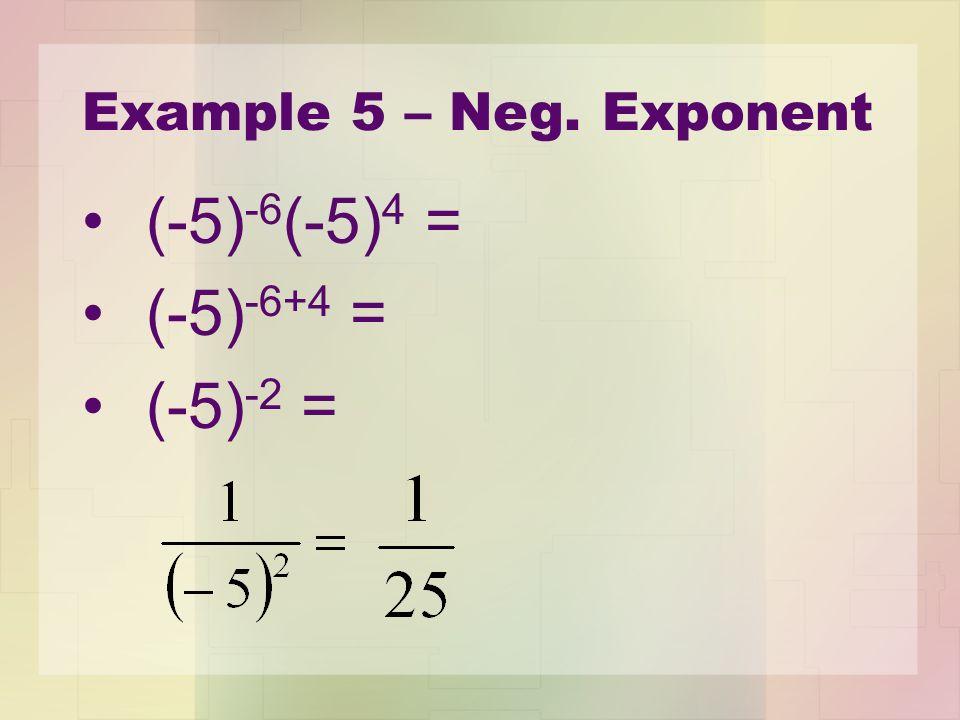 Example 5 – Neg. Exponent (-5)-6(-5)4 = (-5)-6+4 = (-5)-2 =