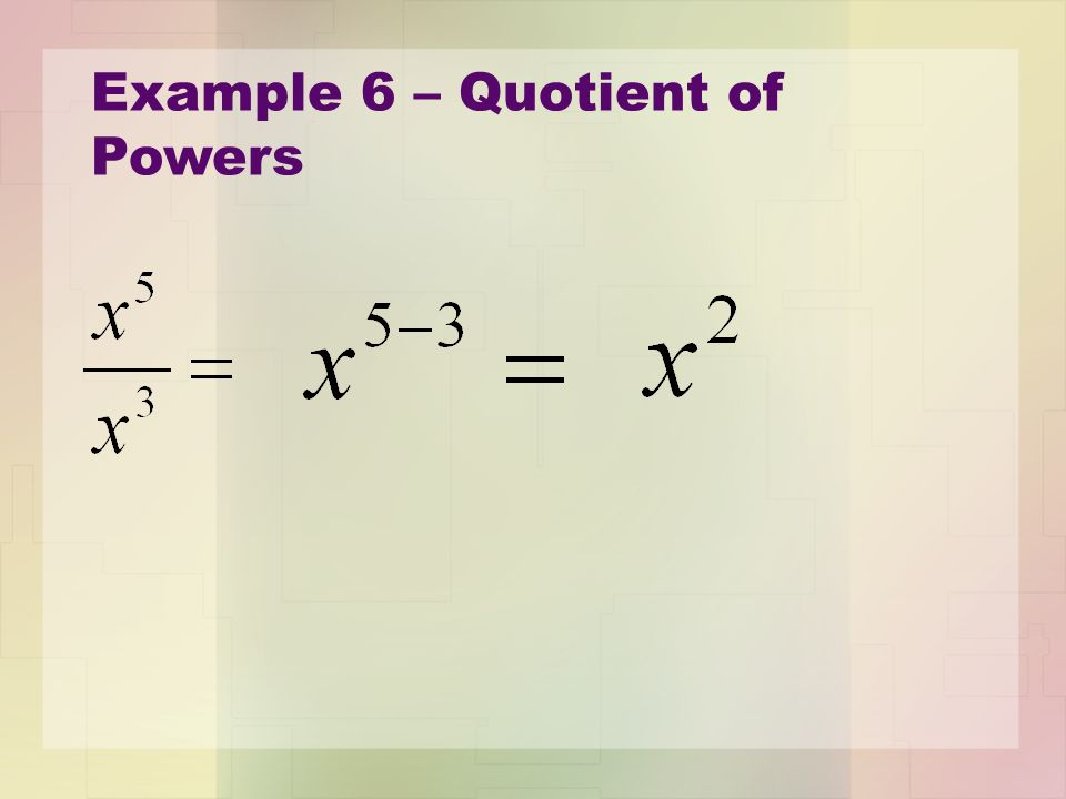 Example 6 – Quotient of Powers
