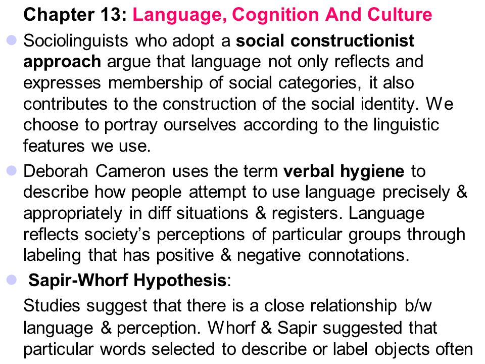 language reflects society Culture affects language, giving rise to words, influencing their use, and providing context language, in turn, supports culture, promoting social.