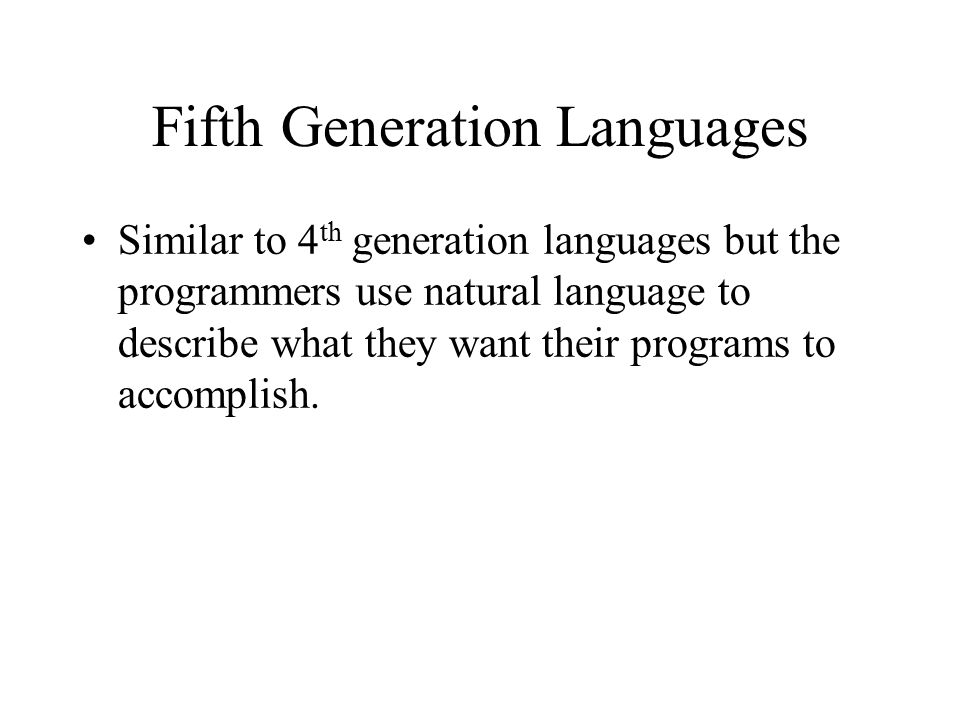 4th and 5th generation pogramming languages Explanation of fifth generation language  generation programming language  fourth and fifth generation languages such as c,.