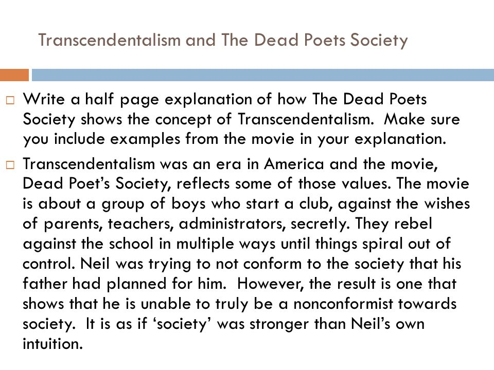 transcendentalism and romanticism in the film dead poets society The damaging effects of conformity, beautiful sense of nature, and emphasis of simplicity and individuality are shown in many elements throughout dead poet's society and are ultimately highlighted by emerson and thoreau's philosophies, making the overall concept of transcendentalism understood.