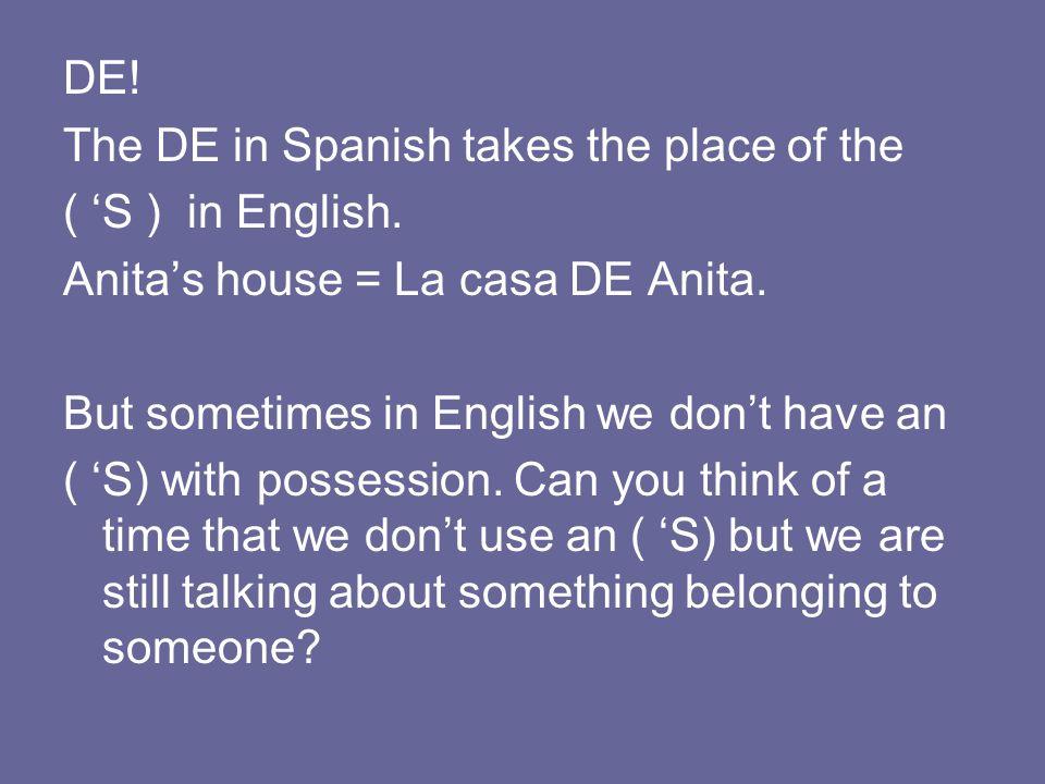 DE! The DE in Spanish takes the place of the. ( 'S ) in English. Anita's house = La casa DE Anita.