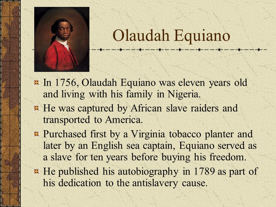 equiano slavery essay The slave trade reached its height during the 17th century european powers like england, spain, and france bought slaves from africa to work in plantations in the american continent.