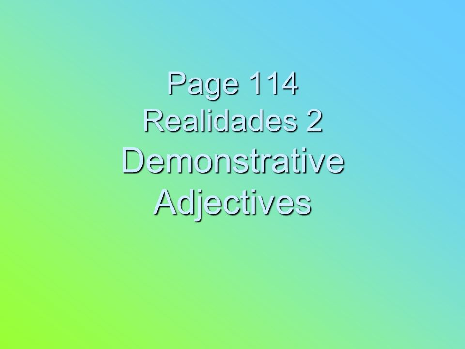 Page 114 Realidades 2 Demonstrative Adjectives
