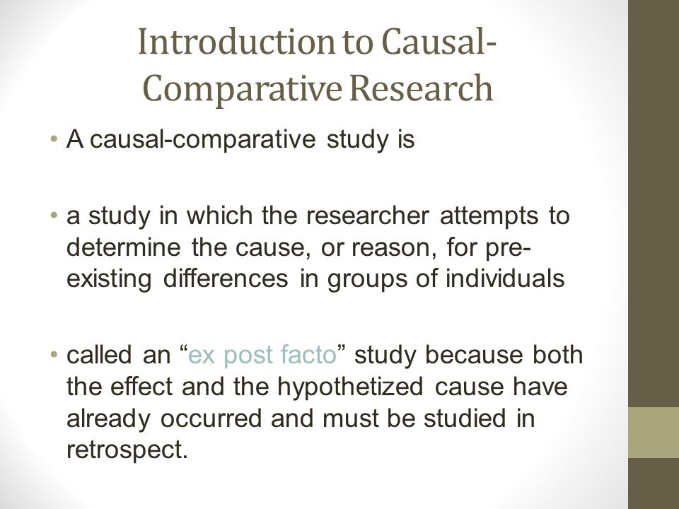 casual comparative research Causal-comparative research chapter sixteen steps involved in causal-comparative research problem formulation the first step is to identify and define the particular phenomena of interest and consider possible causes sample slideshow 1296940 by kamal.