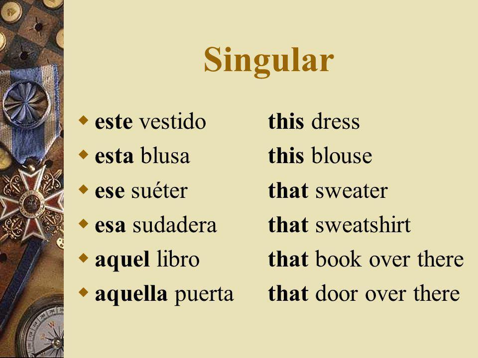 Singular este vestido this dress esta blusa this blouse