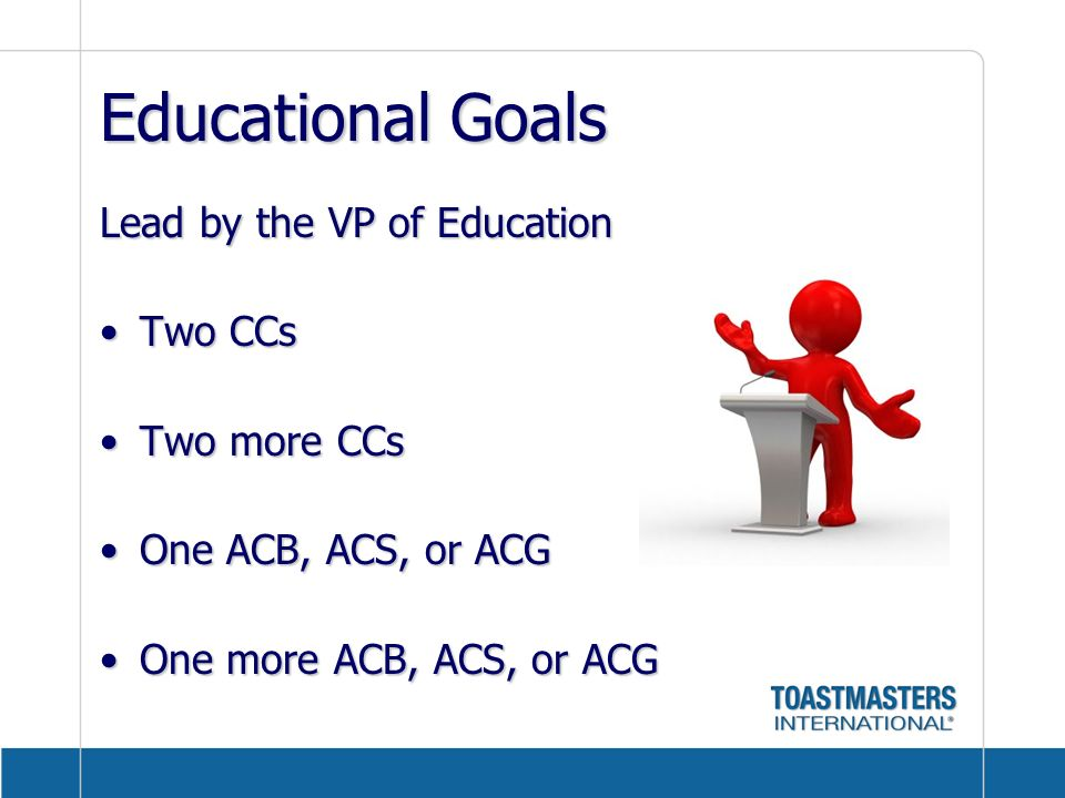 Educational Goals Lead by the VP of Education Two CCs Two more CCs