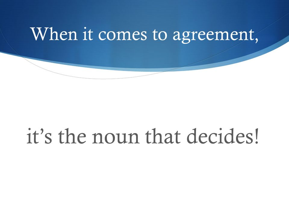 When it comes to agreement,