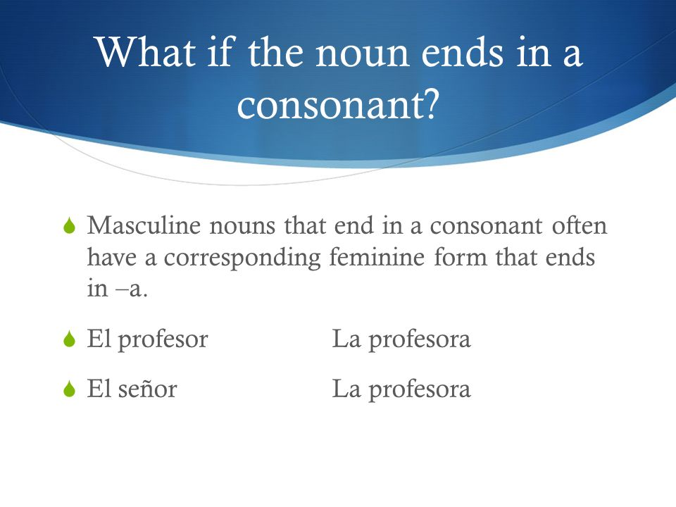 What if the noun ends in a consonant