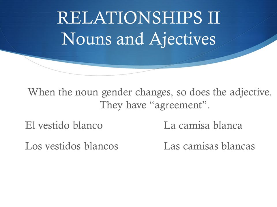 RELATIONSHIPS II Nouns and Ajectives